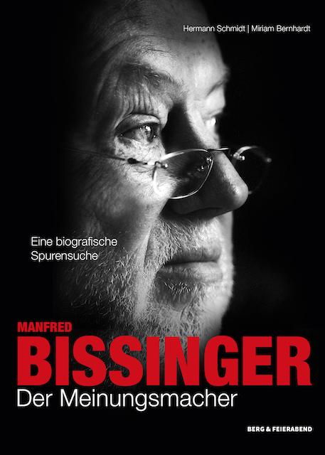 """""""Manfred Bissinger, Der Meinungsmacher. Eine biografische Spurensuche"""""""