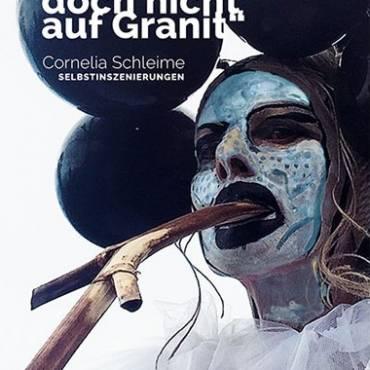 """""""Ich beiß doch nicht auf Granit. Selbstinszenierungen"""" von Cornelia Schleime"""
